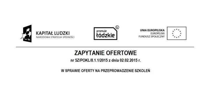 Zapytanie ofertowe nr 5Z/POKL/8.1.1/2015 z dnia 02.02.2015 r. – realizacja szkoleń