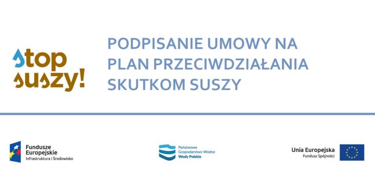 Umowa na opracowanie Planu przeciwdziałania skutkom suszy podpisana!